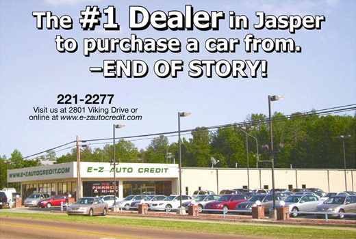 The #1 Dealer in Jasper to purchase a car from. END OF STORY! 221-2277 Visit us at 2801 Viking Drive or online at www.e-zautocredit.com